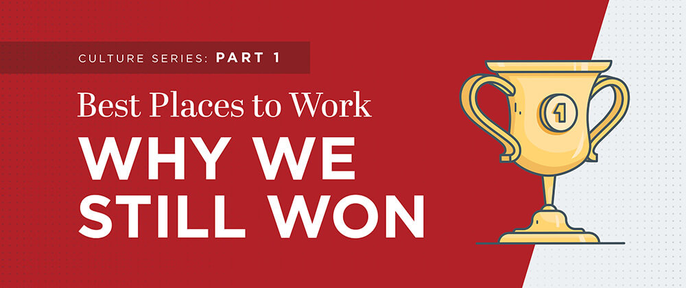 Best Places to Work — Why We Still Won